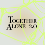 Together Alone 2.0 Open Call